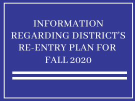 Informations Regarding District's Re-Entry Plan for Fall 2020